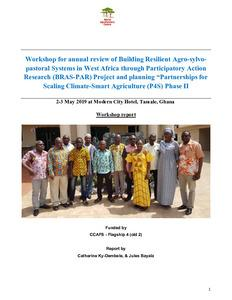 "Workshop for annual review of Building Resilient Agro-sylvopastoral Systems in West Africa through Participatory Action Research (BRAS-PAR) Project and planning ""Partnerships for Scaling Climate-Smart Agriculture (P4S) Phase II"
