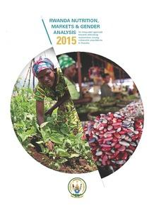 Rwanda Nutrition, Markets and Gender Analysis 2015: An integrated approach towards alleviating malnutrition among vulnerable populations in Rwanda